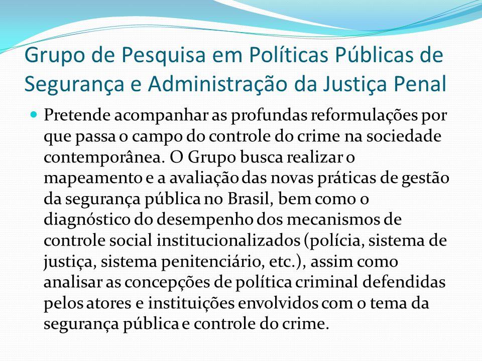 Grupo de Pesquisa em Políticas Públicas de Segurança e Administração da Justiça Penal Pretende acompanhar as profundas reformulações por que passa o c