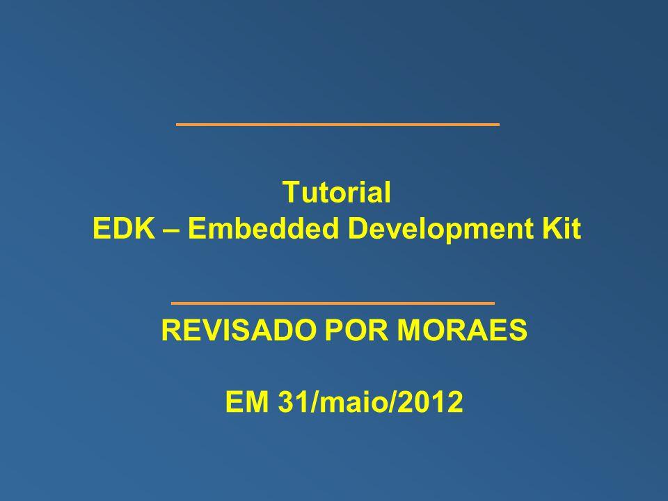 Tutorial EDK – Embedded Development Kit REVISADO POR MORAES EM 31/maio/2012
