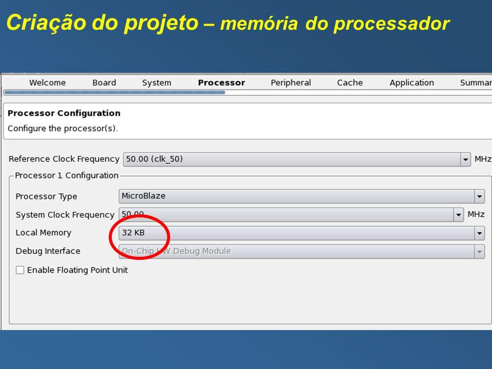 Criação do projeto – memória do processador