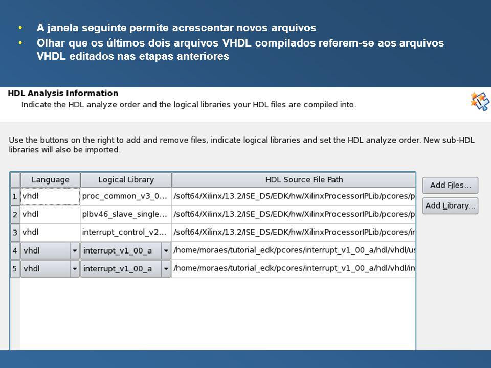A janela seguinte permite acrescentar novos arquivos Olhar que os últimos dois arquivos VHDL compilados referem-se aos arquivos VHDL editados nas etapas anteriores