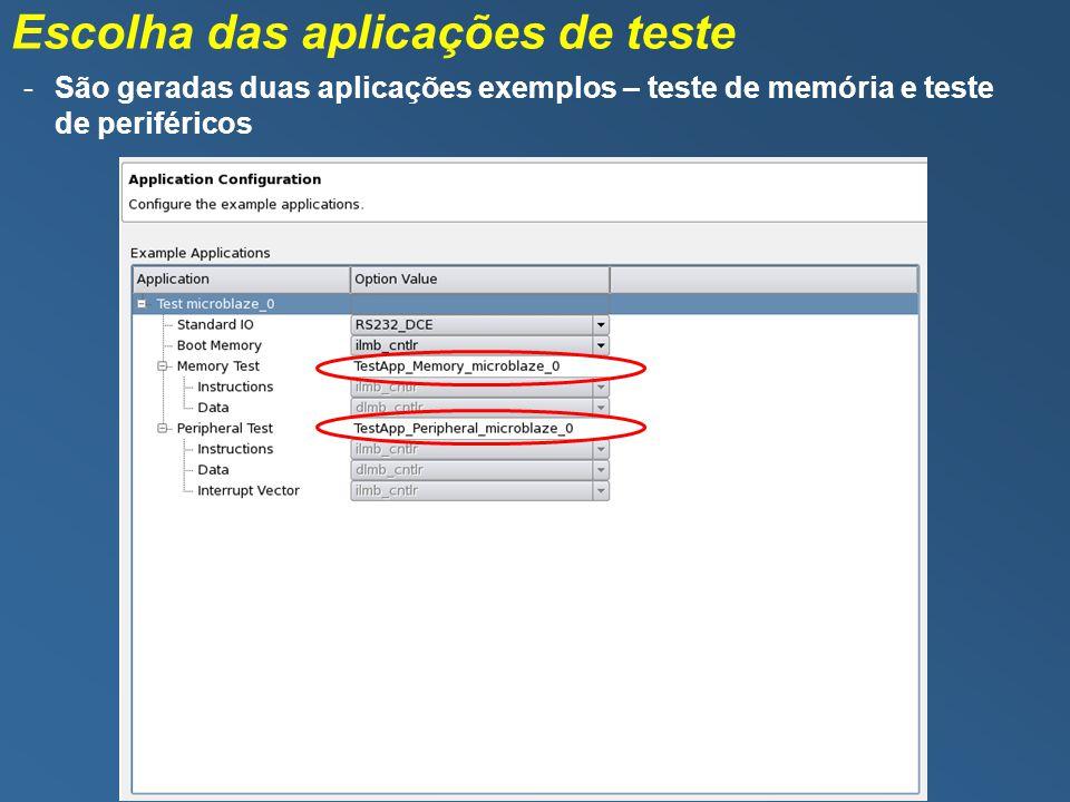 Escolha das aplicações de teste -São geradas duas aplicações exemplos – teste de memória e teste de periféricos