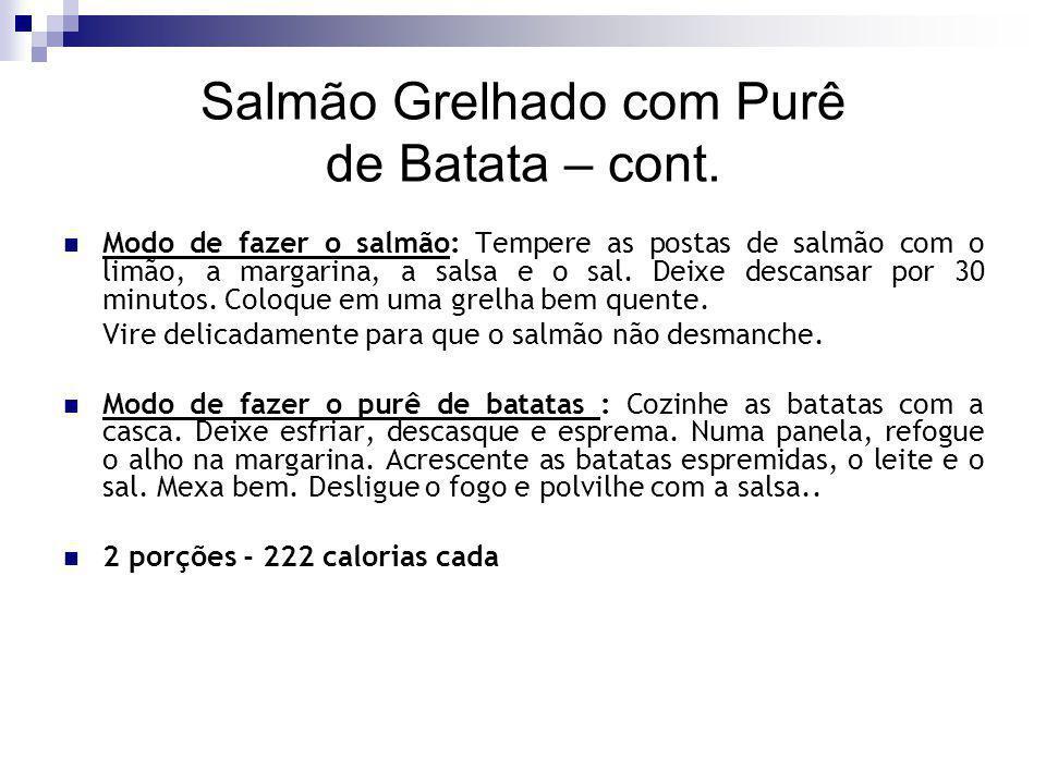 Salmão Grelhado com Purê de Batata – cont. Modo de fazer o salmão: Tempere as postas de salmão com o limão, a margarina, a salsa e o sal. Deixe descan