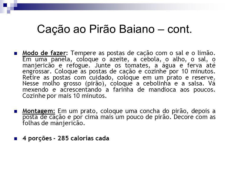 Cação ao Pirão Baiano – cont. Modo de fazer: Tempere as postas de cação com o sal e o limão. Em uma panela, coloque o azeite, a cebola, o alho, o sal,
