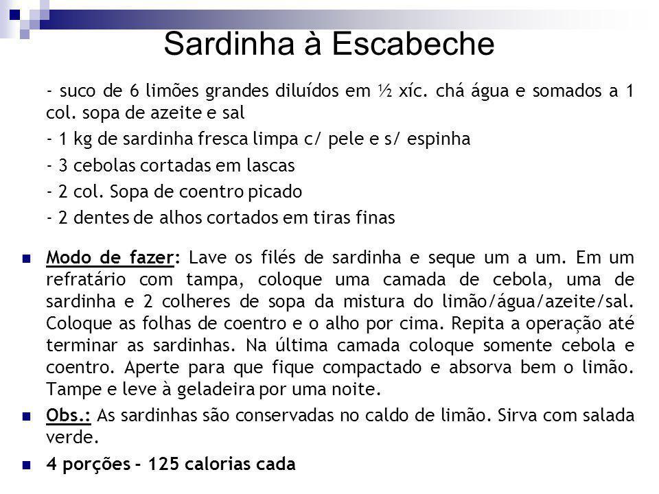 Sardinha à Escabeche - suco de 6 limões grandes diluídos em ½ xíc. chá água e somados a 1 col. sopa de azeite e sal - 1 kg de sardinha fresca limpa c/