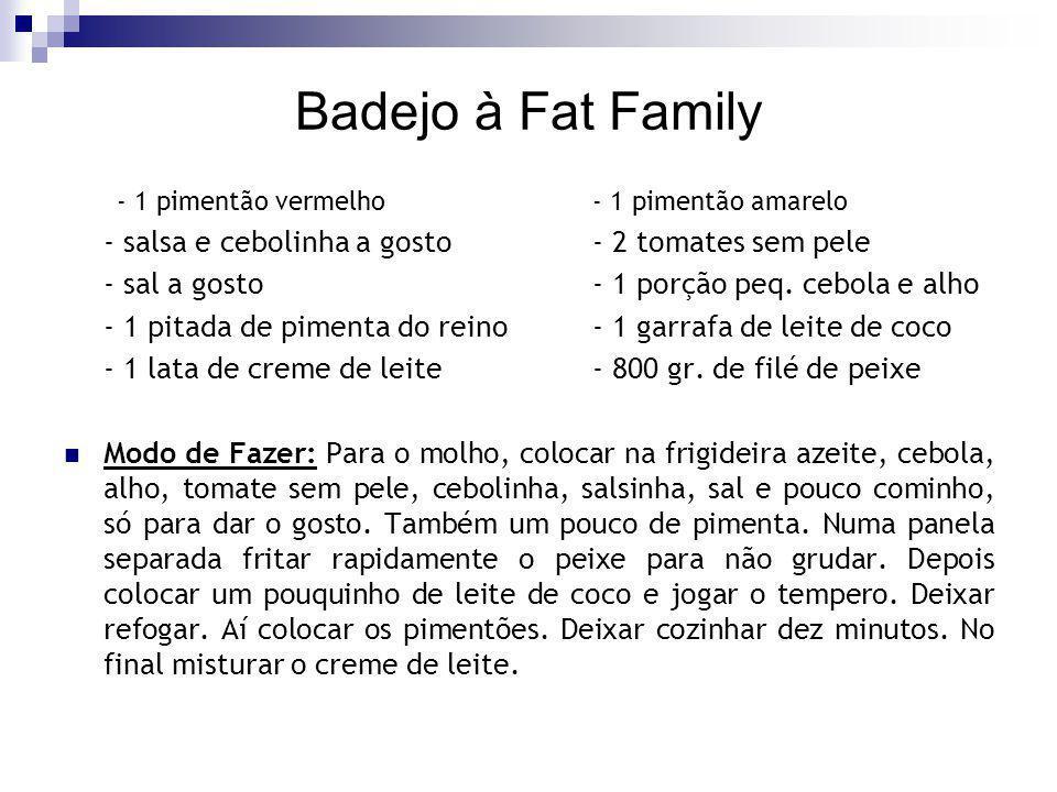 Badejo à Fat Family - 1 pimentão vermelho - 1 pimentão amarelo - salsa e cebolinha a gosto - 2 tomates sem pele - sal a gosto - 1 porção peq. cebola e