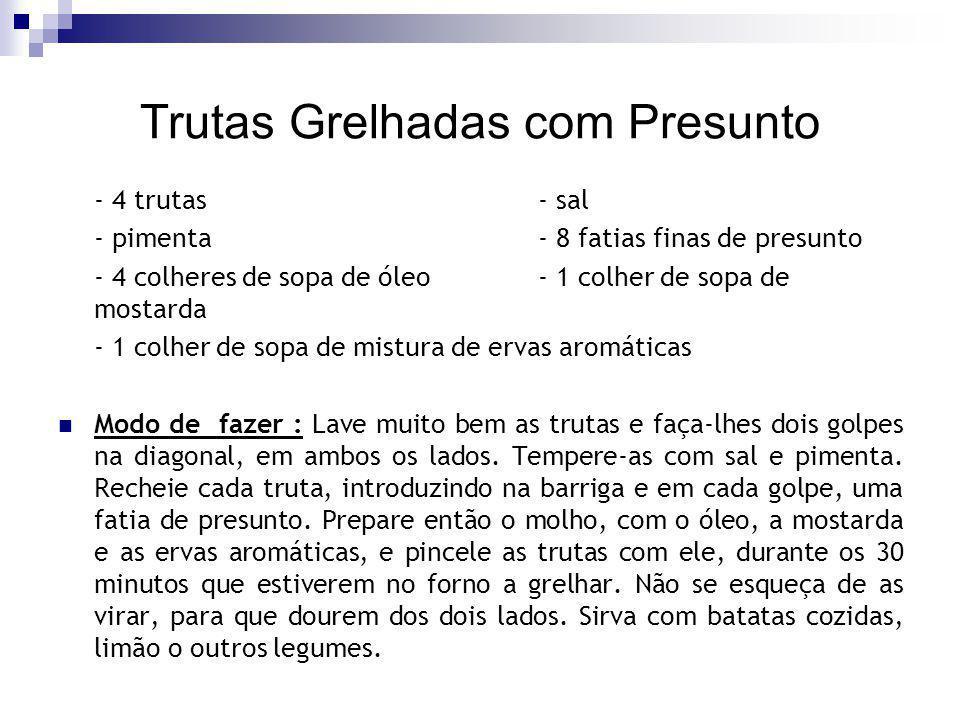 Trutas Grelhadas com Presunto - 4 trutas- sal - pimenta- 8 fatias finas de presunto - 4 colheres de sopa de óleo - 1 colher de sopa de mostarda - 1 co