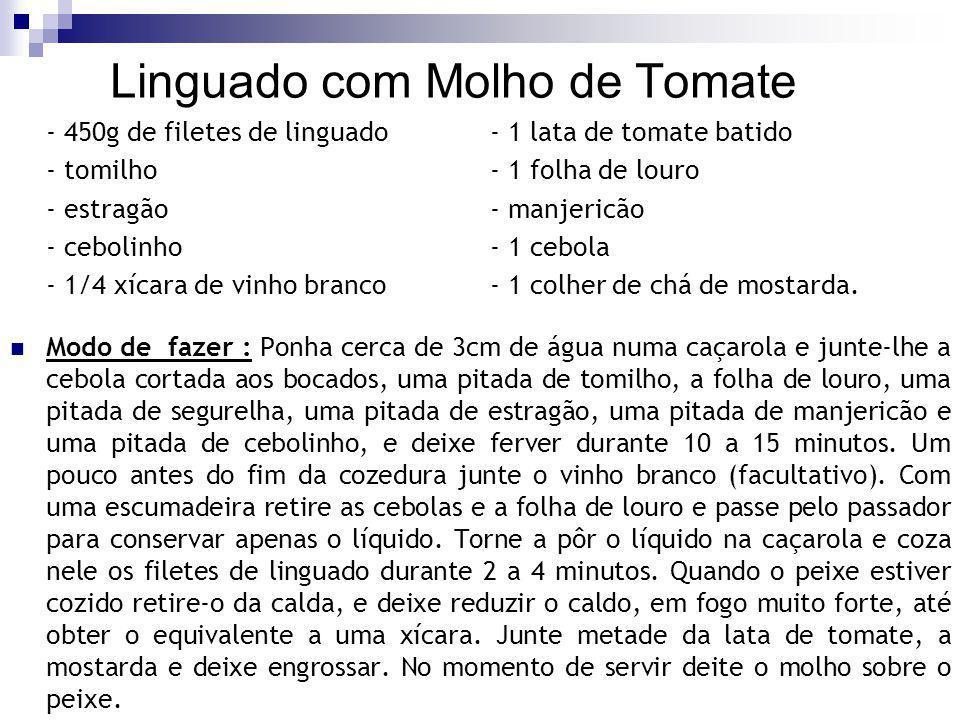 Linguado com Molho de Tomate - 450g de filetes de linguado - 1 lata de tomate batido - tomilho - 1 folha de louro - estragão- manjericão - cebolinho-