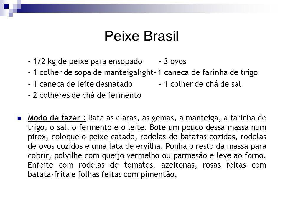 Peixe Brasil - 1/2 kg de peixe para ensopado- 3 ovos - 1 colher de sopa de manteigalight- 1 caneca de farinha de trigo - 1 caneca de leite desnatado-