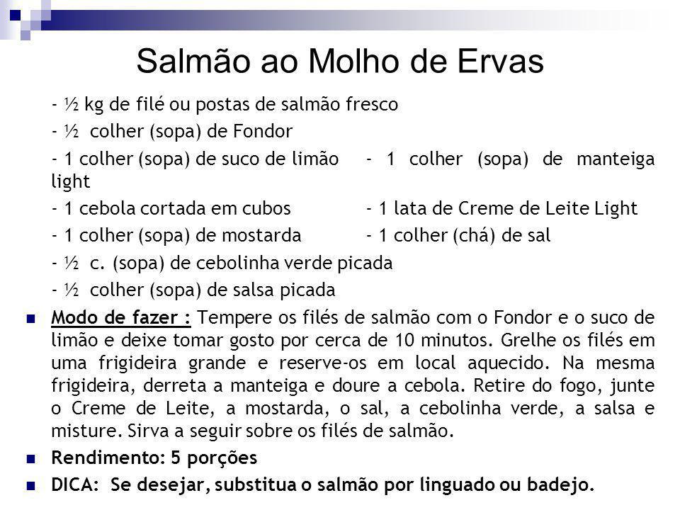 Salmão ao Molho de Ervas - ½ kg de filé ou postas de salmão fresco - ½ colher (sopa) de Fondor - 1 colher (sopa) de suco de limão - 1 colher (sopa) de