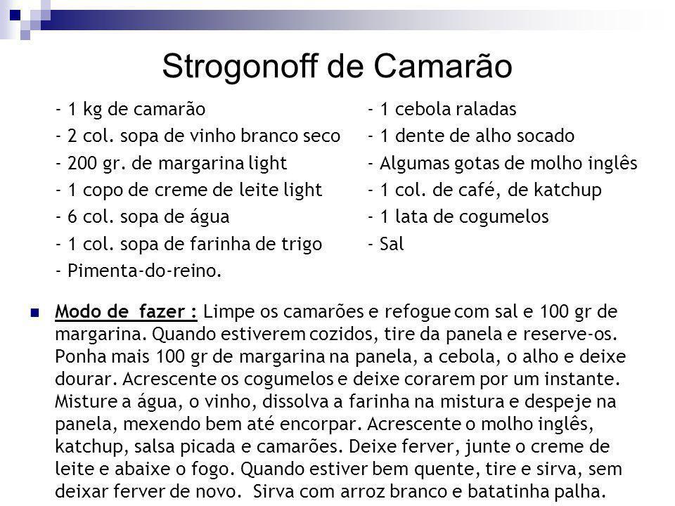 Strogonoff de Camarão - 1 kg de camarão - 1 cebola raladas - 2 col. sopa de vinho branco seco - 1 dente de alho socado - 200 gr. de margarina light -