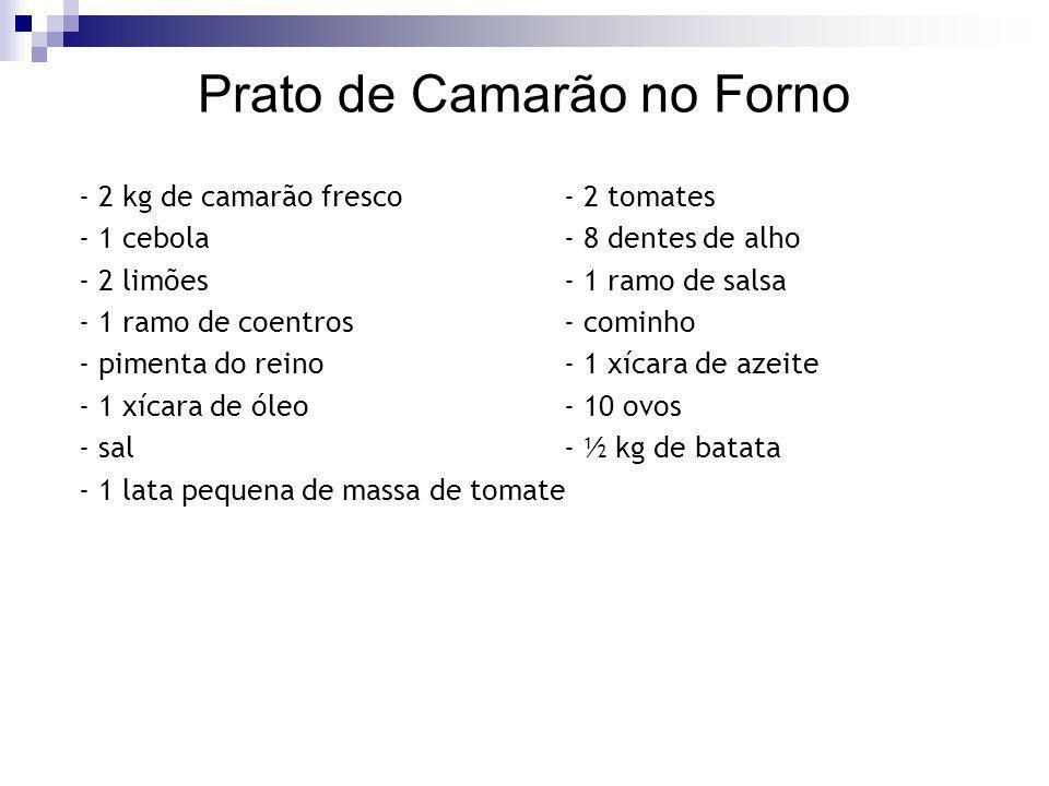 Prato de Camarão no Forno - 2 kg de camarão fresco - 2 tomates - 1 cebola - 8 dentes de alho - 2 limões - 1 ramo de salsa - 1 ramo de coentros - comin