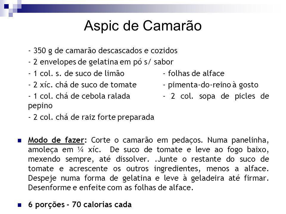 Aspic de Camarão - 350 g de camarão descascados e cozidos - 2 envelopes de gelatina em pó s/ sabor - 1 col.