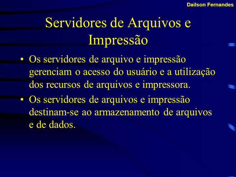 Dailson Fernandes Servidores especializados Conforme o tamanho e o tráfego das redes aumentam, mais de um servidor na rede é necessário.