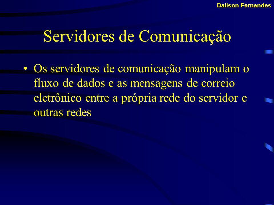 Dailson Fernandes Servidores de Fax Os servidores de Fax gerenciam o tráfego de fax para dentro e para fora da rede, compartilhando uma o mais placas