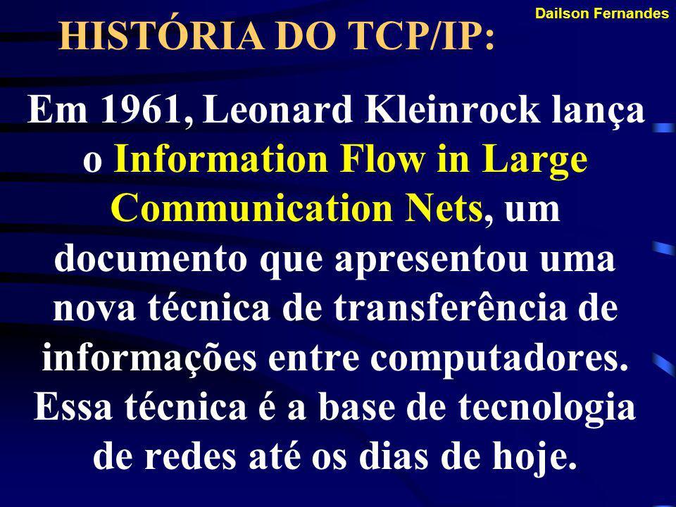 Dailson Fernandes HISTÓRIA DO TCP/IP: Em 1957 o governo americano cria a ARPA em resposta a ex- U.S.R.R. em ter lançado o Sputnik: O primeiro satélite