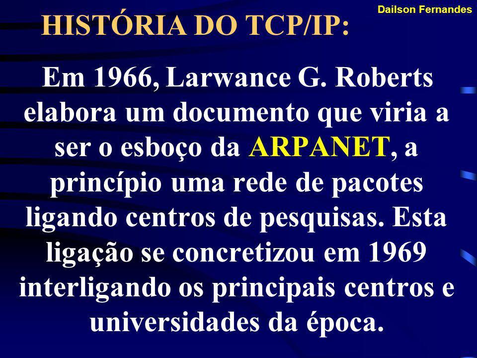 Dailson Fernandes HISTÓRIA DO TCP/IP: Em 1961, Leonard Kleinrock lança o Information Flow in Large Communication Nets, um documento que apresentou uma nova técnica de transferência de informações entre computadores.