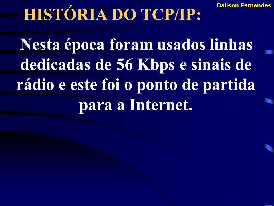 Dailson Fernandes HISTÓRIA DO TCP/IP: Em 1966, Larwance G. Roberts elabora um documento que viria a ser o esboço da ARPANET, a princípio uma rede de p