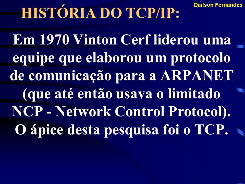 Dailson Fernandes HISTÓRIA DO TCP/IP: Nesta época foram usados linhas dedicadas de 56 Kbps e sinais de rádio e este foi o ponto de partida para a Internet.