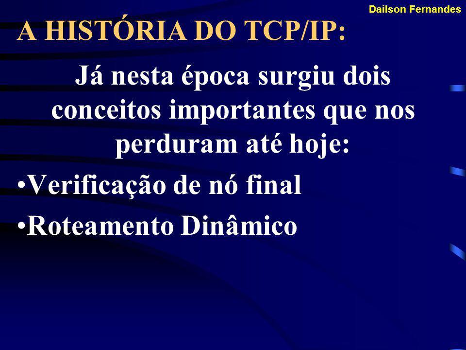 Dailson Fernandes HISTÓRIA DO TCP/IP: Em 1970 Vinton Cerf liderou uma equipe que elaborou um protocolo de comunicação para a ARPANET (que até então usava o limitado NCP - Network Control Protocol).