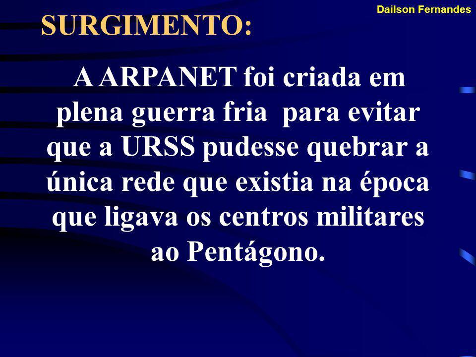 Dailson Fernandes HISTÓRIA DA INTERNET: Desenvolvida pela ARPA (Advanced Research and Projects Agency) em 69 com o objetivo de conectar os departament