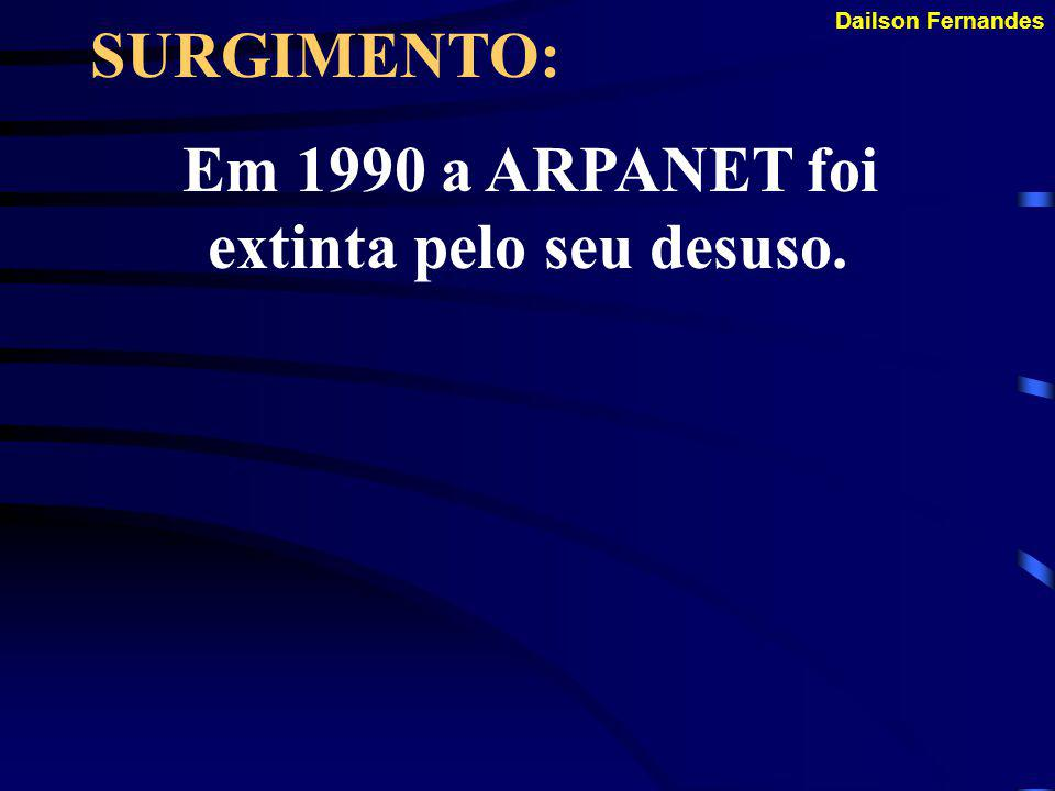 Dailson Fernandes SURGIMENTO: Na década de 70 foi criado o TCP/IP, desenvolvido no sistema UNIX, que possibilitou a conexão de várias universidades à ARPANET