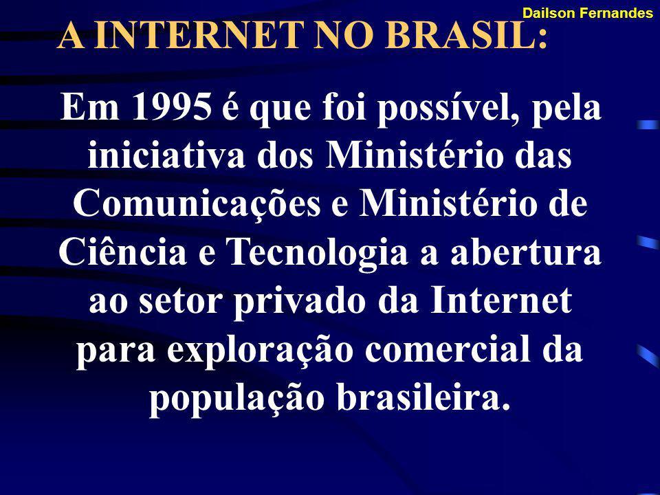 Dailson Fernandes A INTERNET NO BRASIL: Somente em 1994 a Embratel lança o serviço experimental a fim de conhecer melhor a Internet.