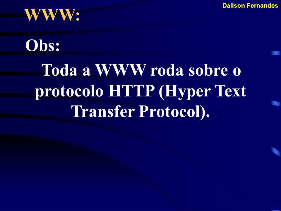 Dailson Fernandes WWW: Em 1993 foi descoberto por Jim Clark, com quem fundou a NETSCAPE, que chegou a deter mais de 90% do mercado de browsers.