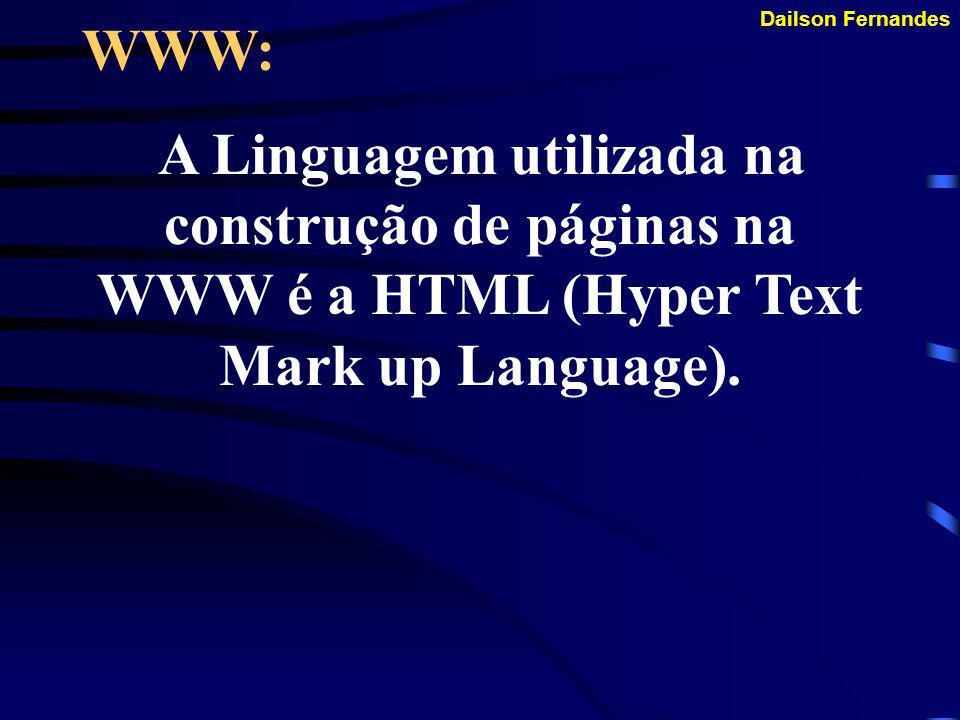 Dailson Fernandes WWW: Obs: Toda a WWW roda sobre o protocolo HTTP (Hyper Text Transfer Protocol).