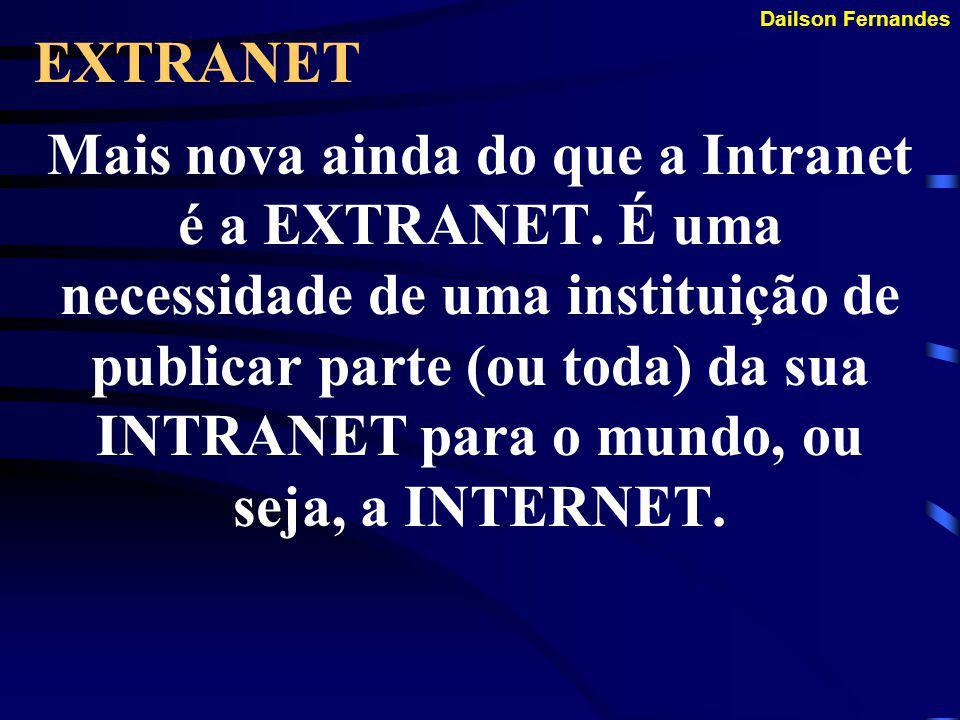 Dailson Fernandes INTRANET Nos meados da década de 90 surgiu um novo conceito: A INTRANET. Que seria um necessidade das empresas de terem um Internet