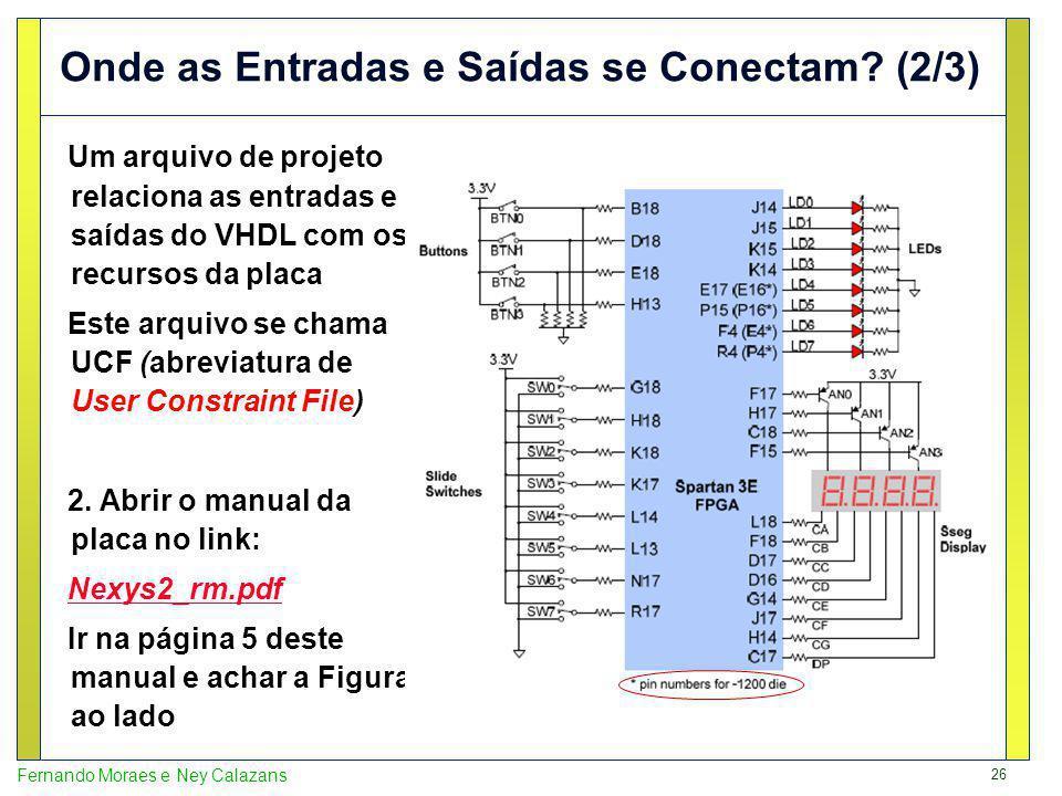 26 Fernando Moraes e Ney Calazans Onde as Entradas e Saídas se Conectam? (2/3) Um arquivo de projeto relaciona as entradas e saídas do VHDL com os rec