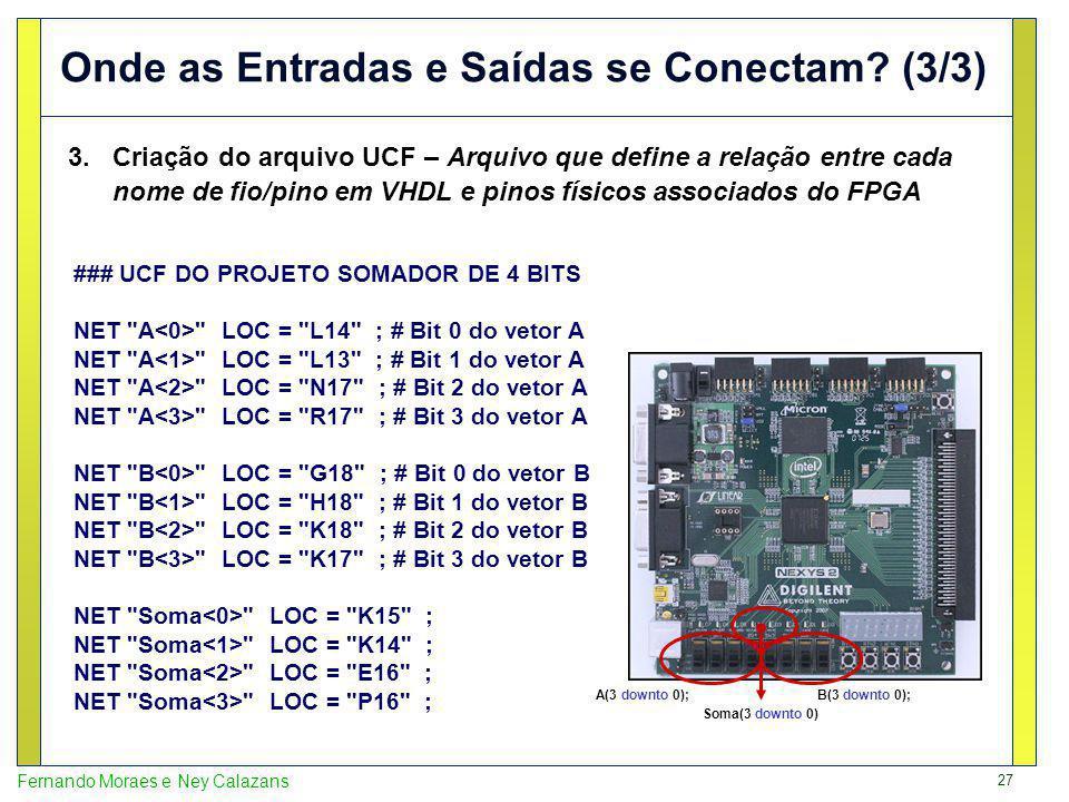 27 Fernando Moraes e Ney Calazans Onde as Entradas e Saídas se Conectam? (3/3) 3.Criação do arquivo UCF – Arquivo que define a relação entre cada nome