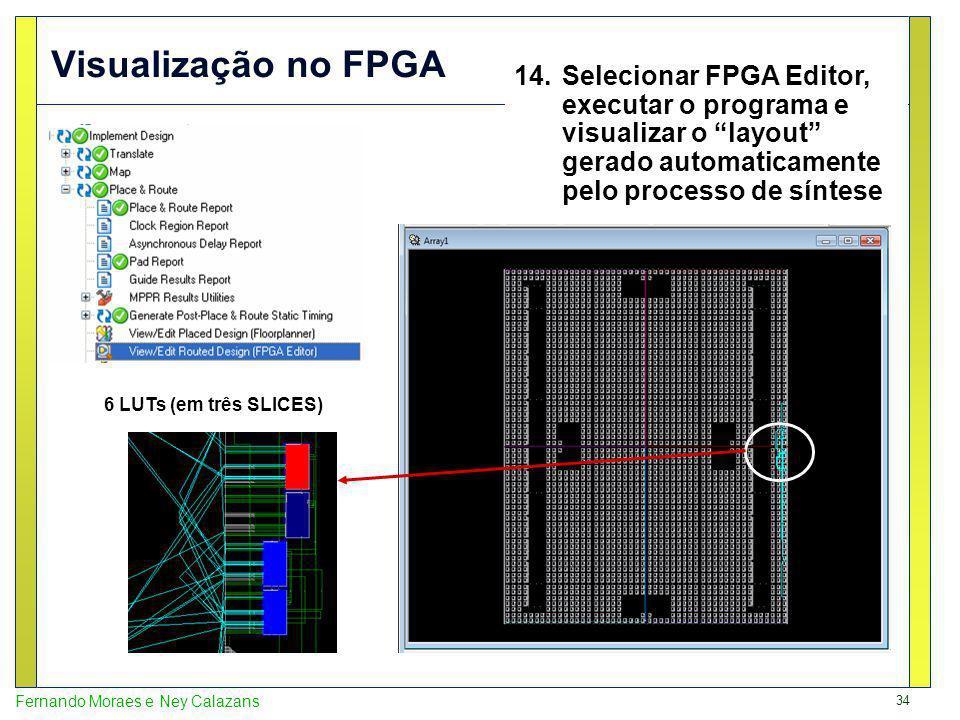 34 Fernando Moraes e Ney Calazans Visualização no FPGA 6 LUTs (em três SLICES) 14.Selecionar FPGA Editor, executar o programa e visualizar o layout ge