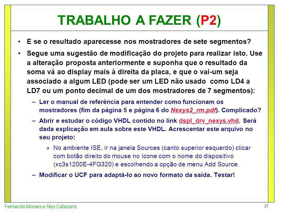 37 Fernando Moraes e Ney Calazans E se o resultado aparecesse nos mostradores de sete segmentos.