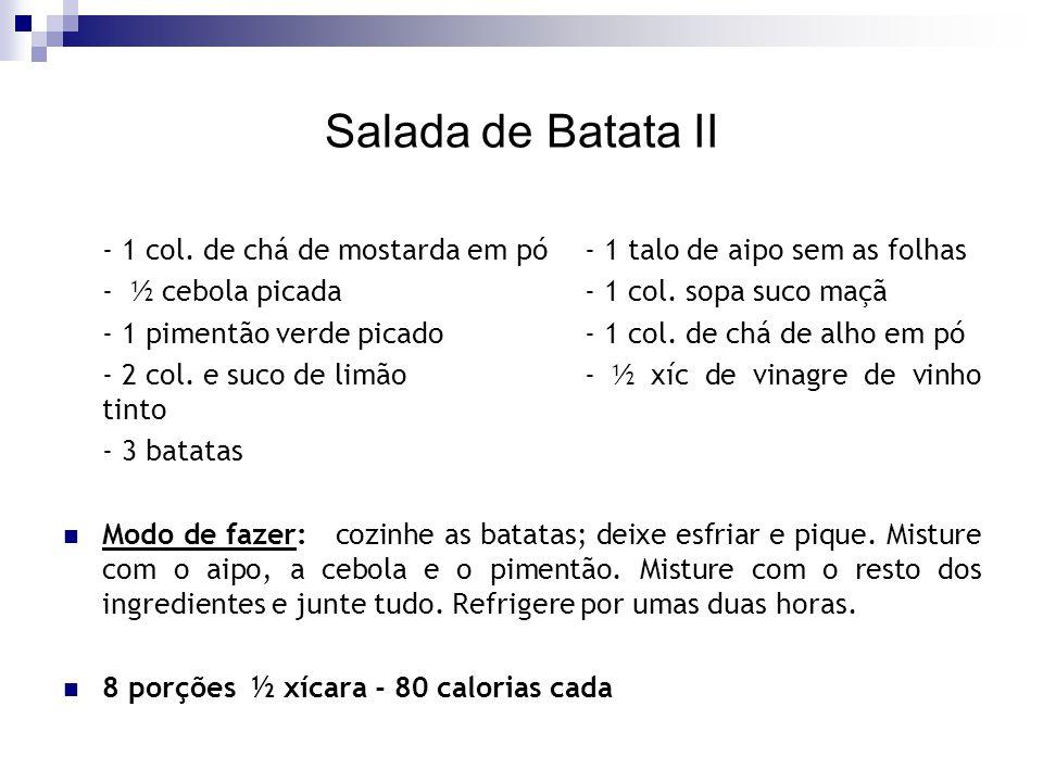 Salada de Batata II - 1 col. de chá de mostarda em pó- 1 talo de aipo sem as folhas - ½ cebola picada- 1 col. sopa suco maçã - 1 pimentão verde picado