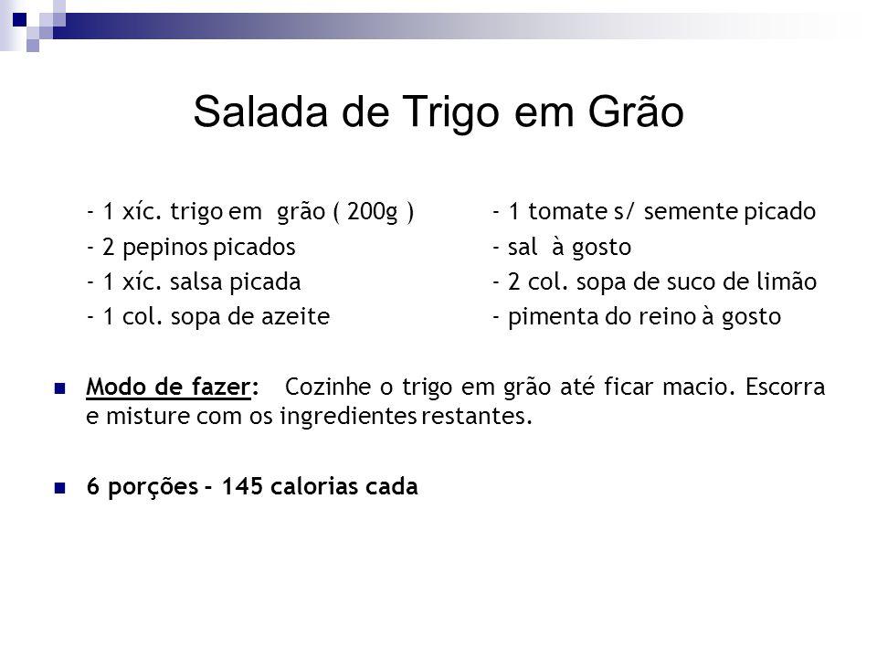 Salada de Trigo em Grão - 1 xíc. trigo em grão ( 200g )- 1 tomate s/ semente picado - 2 pepinos picados- sal à gosto - 1 xíc. salsa picada - 2 col. so