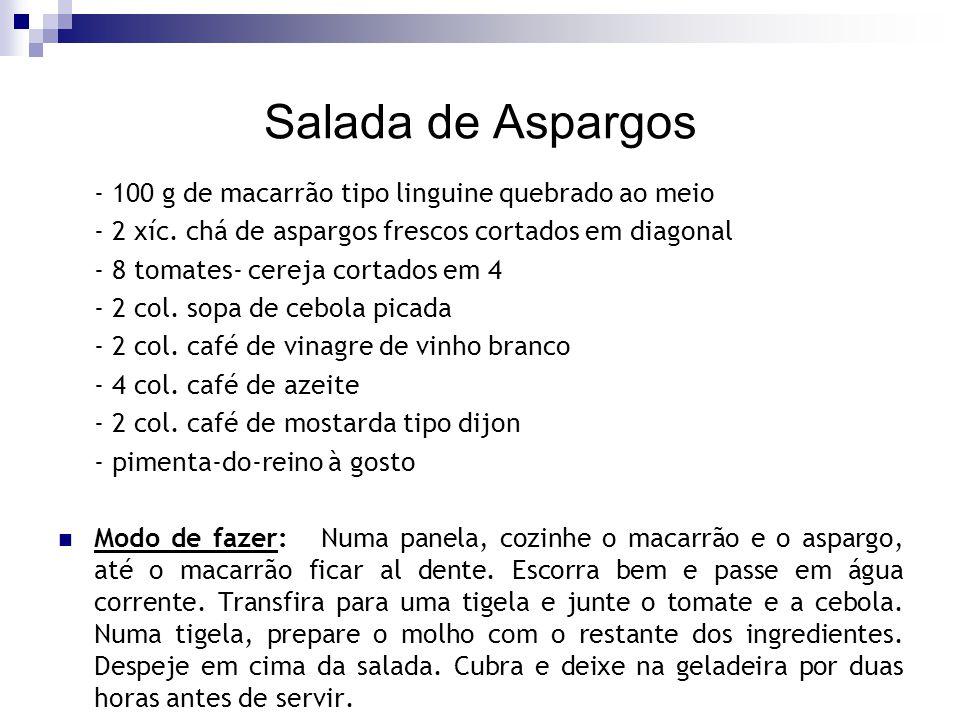 Salada de Aspargos - 100 g de macarrão tipo linguine quebrado ao meio - 2 xíc. chá de aspargos frescos cortados em diagonal - 8 tomates- cereja cortad