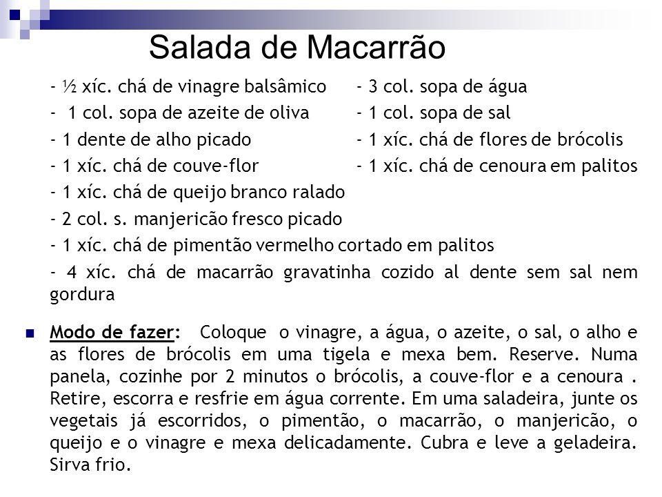 Salada de Macarrão - ½ xíc. chá de vinagre balsâmico- 3 col. sopa de água - 1 col. sopa de azeite de oliva- 1 col. sopa de sal - 1 dente de alho picad