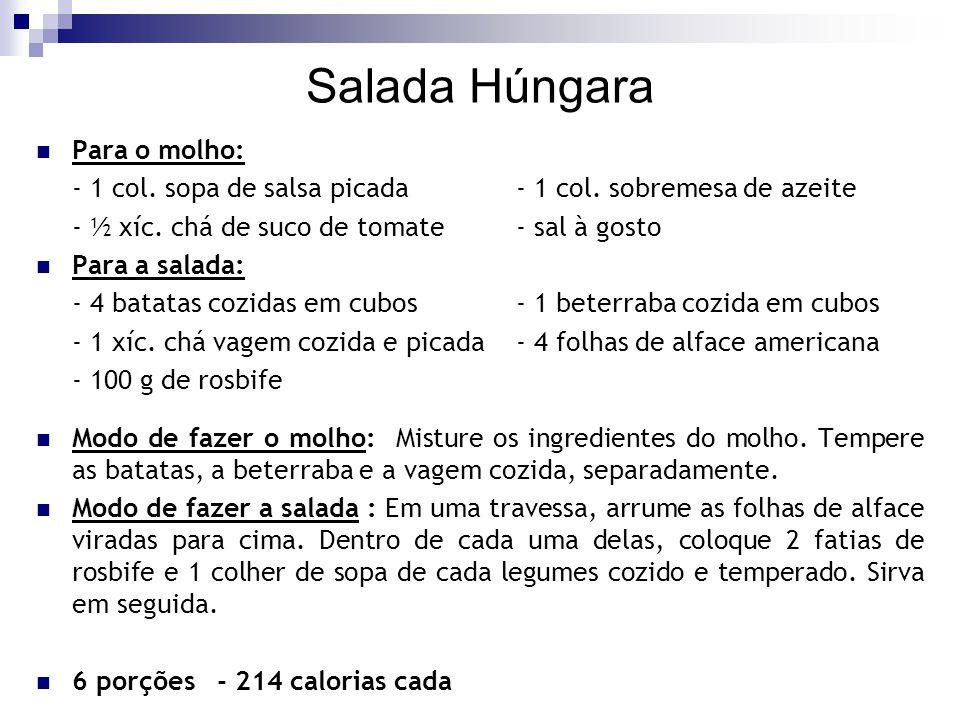 Salada Húngara Para o molho: - 1 col. sopa de salsa picada- 1 col. sobremesa de azeite - ½ xíc. chá de suco de tomate - sal à gosto Para a salada: - 4