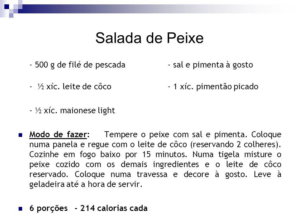 Salada de Peixe - 500 g de filé de pescada- sal e pimenta à gosto - ½ xíc. leite de côco- 1 xíc. pimentão picado - ½ xíc. maionese light Modo de fazer