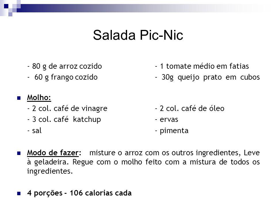 Salada Pic-Nic - 80 g de arroz cozido- 1 tomate médio em fatias - 60 g frango cozido- 30g queijo prato em cubos Molho: - 2 col. café de vinagre- 2 col