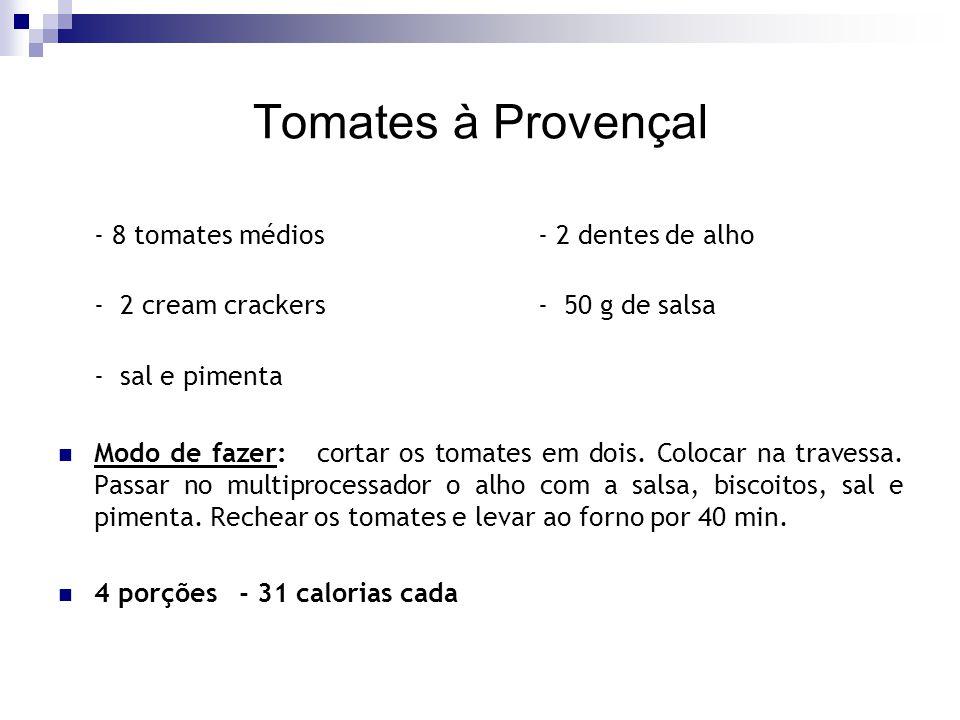 Tomates à Provençal - 8 tomates médios- 2 dentes de alho - 2 cream crackers- 50 g de salsa - sal e pimenta Modo de fazer: cortar os tomates em dois. C