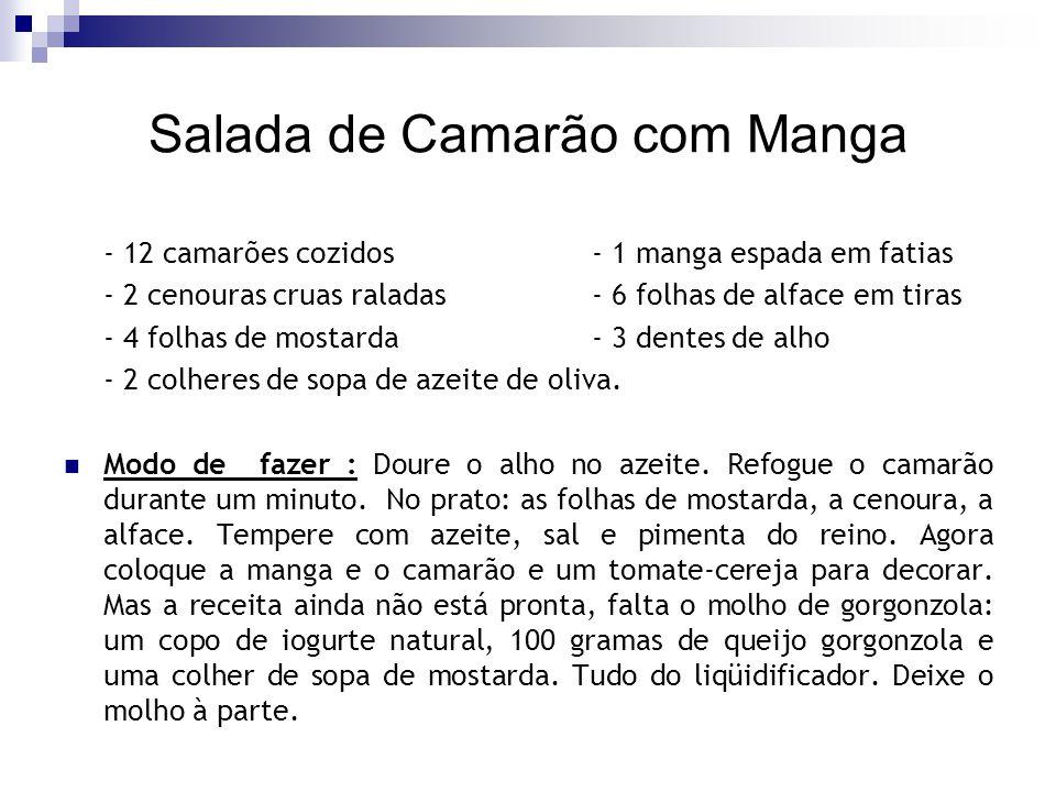 Salada de Camarão com Manga - 12 camarões cozidos - 1 manga espada em fatias - 2 cenouras cruas raladas - 6 folhas de alface em tiras - 4 folhas de mo
