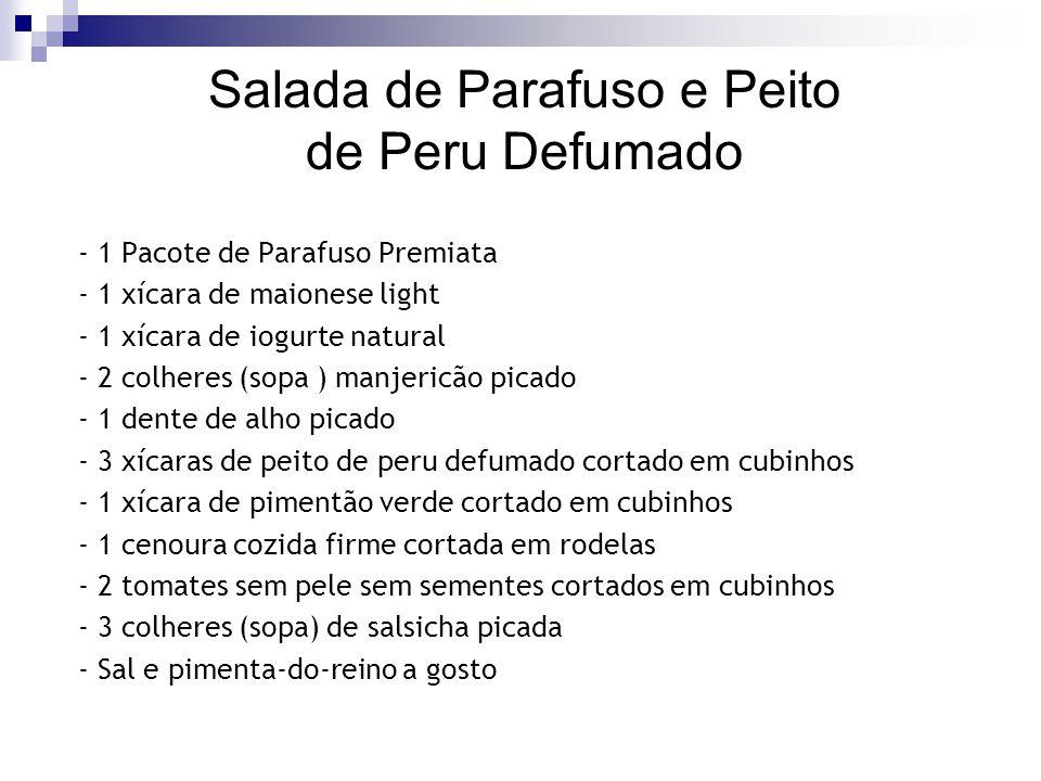 Salada de Parafuso e Peito de Peru Defumado - 1 Pacote de Parafuso Premiata - 1 xícara de maionese light - 1 xícara de iogurte natural - 2 colheres (s