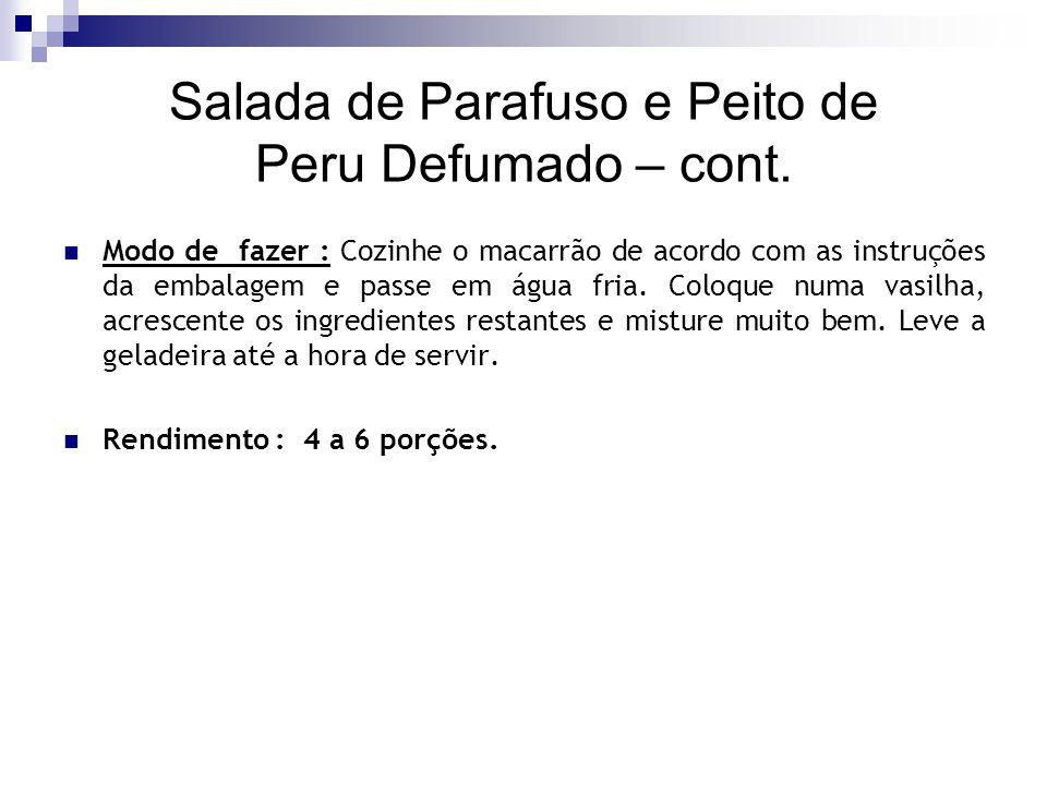 Salada de Parafuso e Peito de Peru Defumado – cont. Modo de fazer : Cozinhe o macarrão de acordo com as instruções da embalagem e passe em água fria.