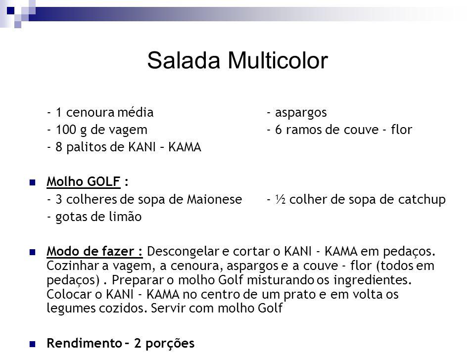 Salada Multicolor - 1 cenoura média - aspargos - 100 g de vagem - 6 ramos de couve - flor - 8 palitos de KANI – KAMA Molho GOLF : - 3 colheres de sopa