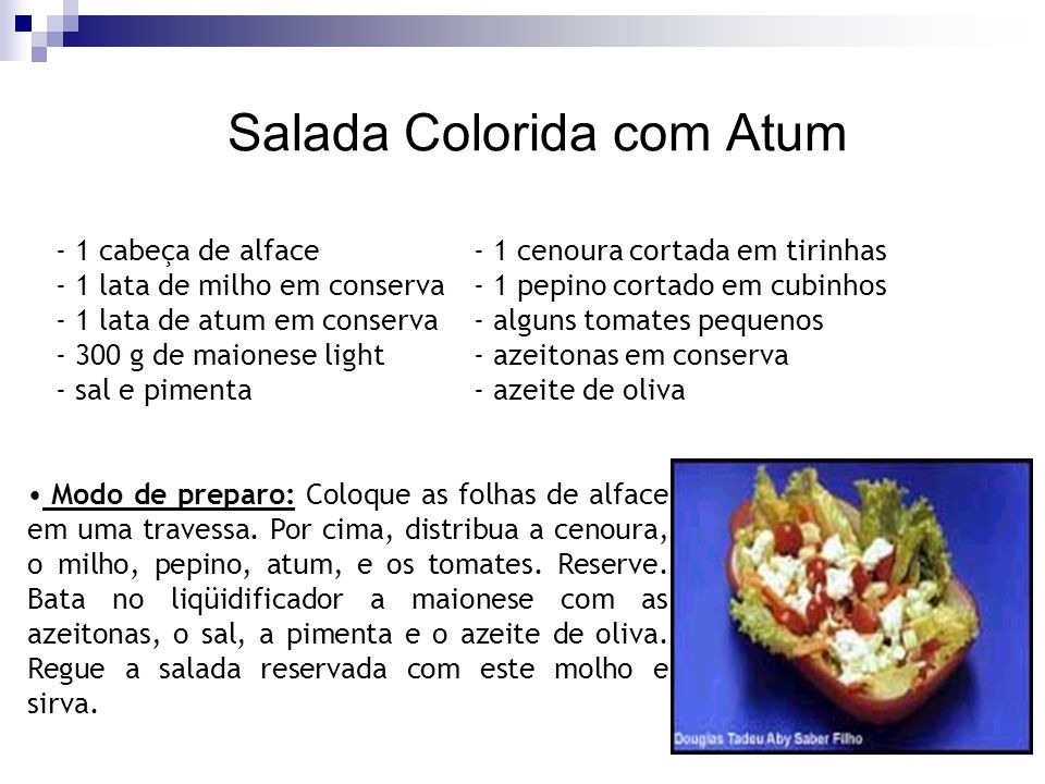 Salada Colorida com Atum - 1 cabeça de alface- 1 cenoura cortada em tirinhas - 1 lata de milho em conserva - 1 pepino cortado em cubinhos - 1 lata de