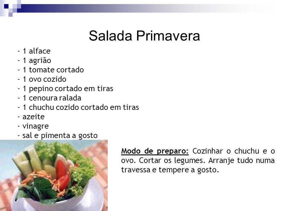 Salada Primavera - 1 alface - 1 agrião - 1 tomate cortado - 1 ovo cozido - 1 pepino cortado em tiras - 1 cenoura ralada - 1 chuchu cozido cortado em t