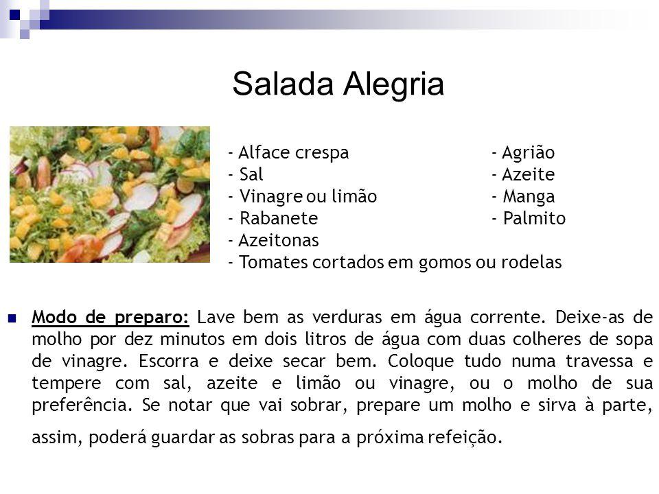 Salada Alegria Modo de preparo: Lave bem as verduras em água corrente. Deixe-as de molho por dez minutos em dois litros de água com duas colheres de s