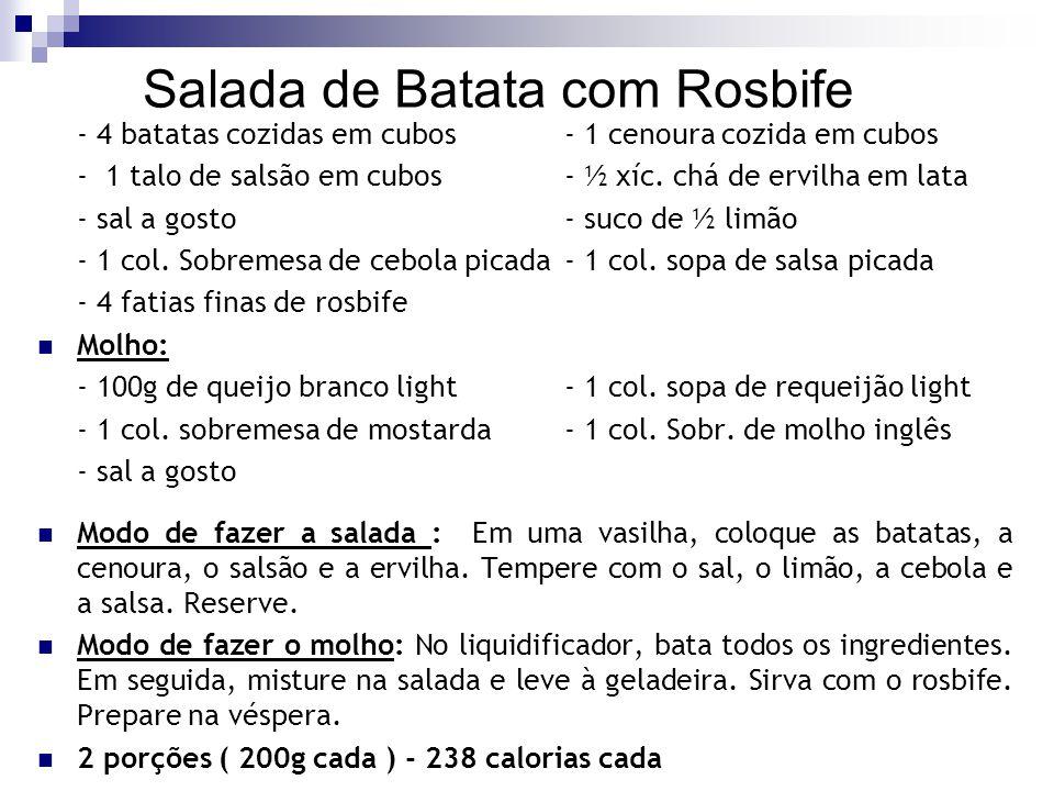 Salada de Batata com Rosbife - 4 batatas cozidas em cubos- 1 cenoura cozida em cubos - 1 talo de salsão em cubos- ½ xíc. chá de ervilha em lata - sal