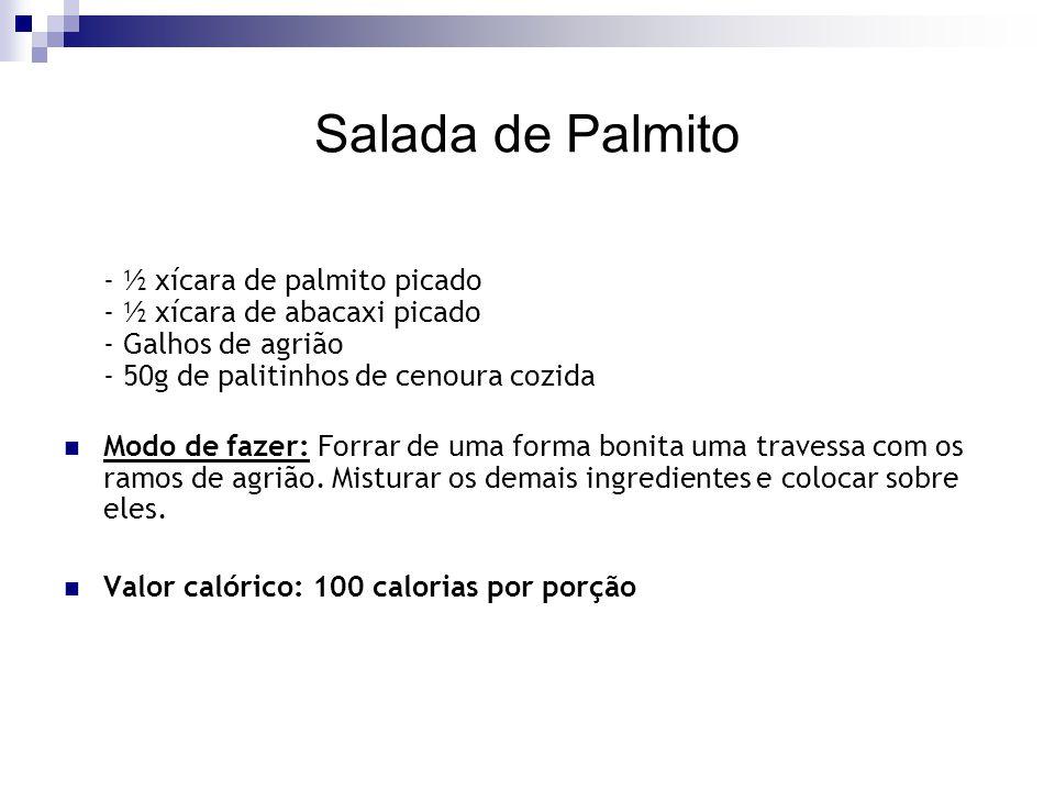 Salada de Palmito - ½ xícara de palmito picado - ½ xícara de abacaxi picado - Galhos de agrião - 50g de palitinhos de cenoura cozida Modo de fazer: Fo